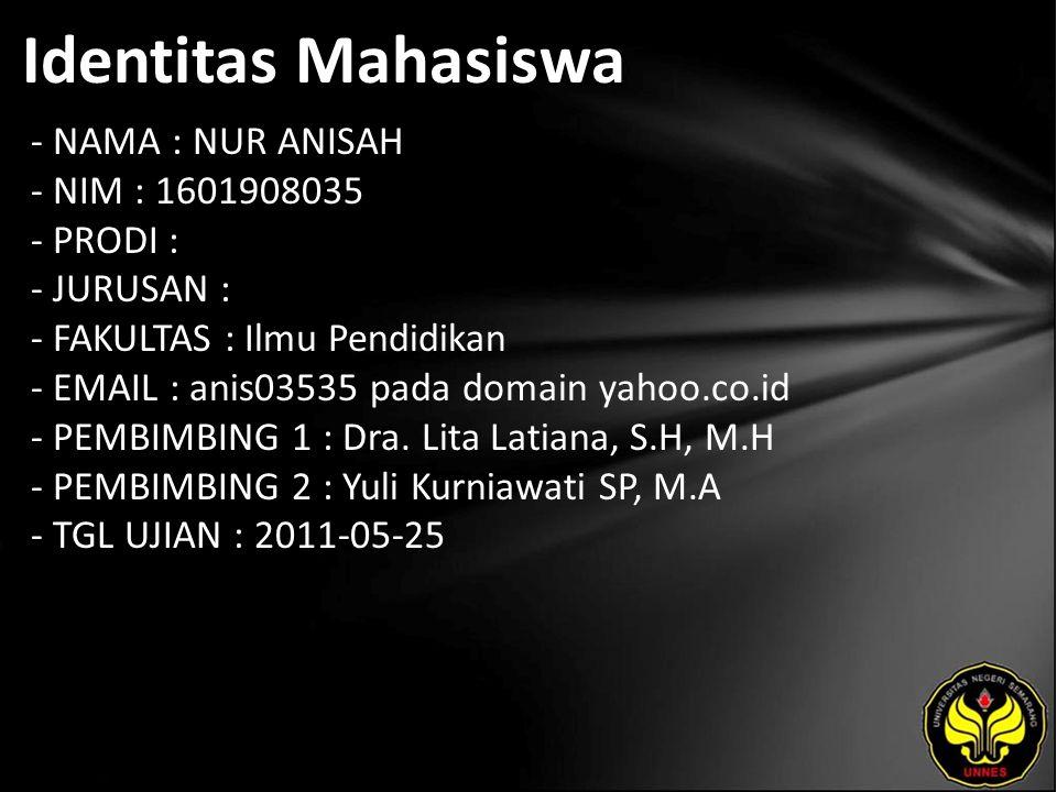 Identitas Mahasiswa - NAMA : NUR ANISAH - NIM : 1601908035 - PRODI : - JURUSAN : - FAKULTAS : Ilmu Pendidikan - EMAIL : anis03535 pada domain yahoo.co.id - PEMBIMBING 1 : Dra.