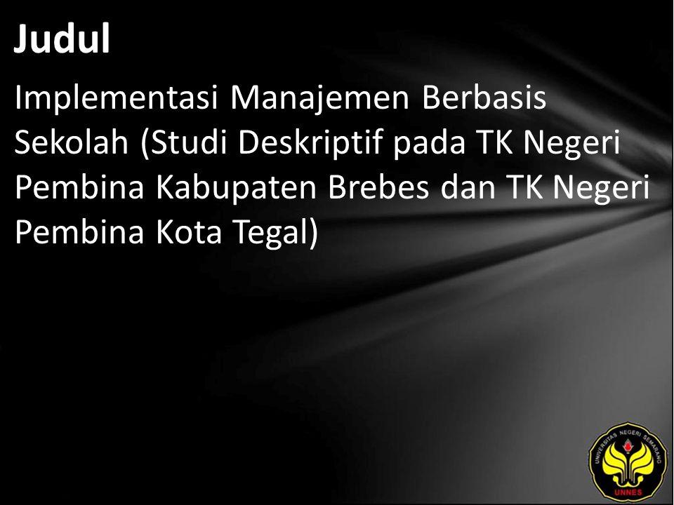 Judul Implementasi Manajemen Berbasis Sekolah (Studi Deskriptif pada TK Negeri Pembina Kabupaten Brebes dan TK Negeri Pembina Kota Tegal)