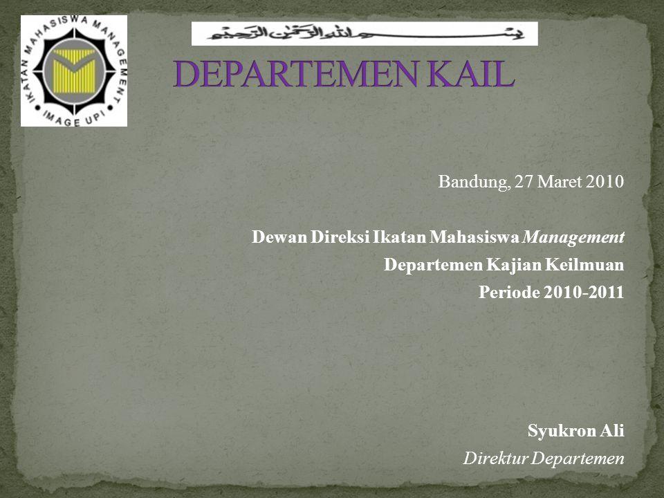 Bandung, 27 Maret 2010 Dewan Direksi Ikatan Mahasiswa Management Departemen Kajian Keilmuan Periode 2010-2011 Syukron Ali Direktur Departemen
