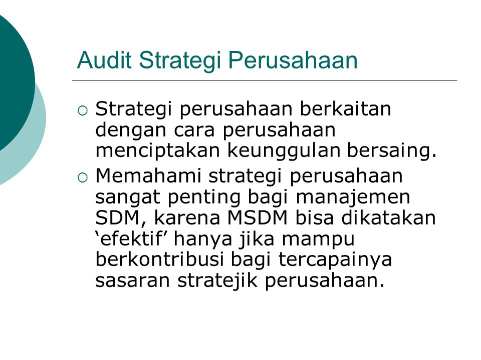Audit Strategi Perusahaan  Para karyawan departemen SDM bisa mempelajari strategi perusahaan lewat wawancara dengan para ekskutif kunci, mempelajari rencana bisnis jangka panjang, dan melakukan peninjauan lingkungan secara sistematis guna mengungkap tren-tren yang berubah.