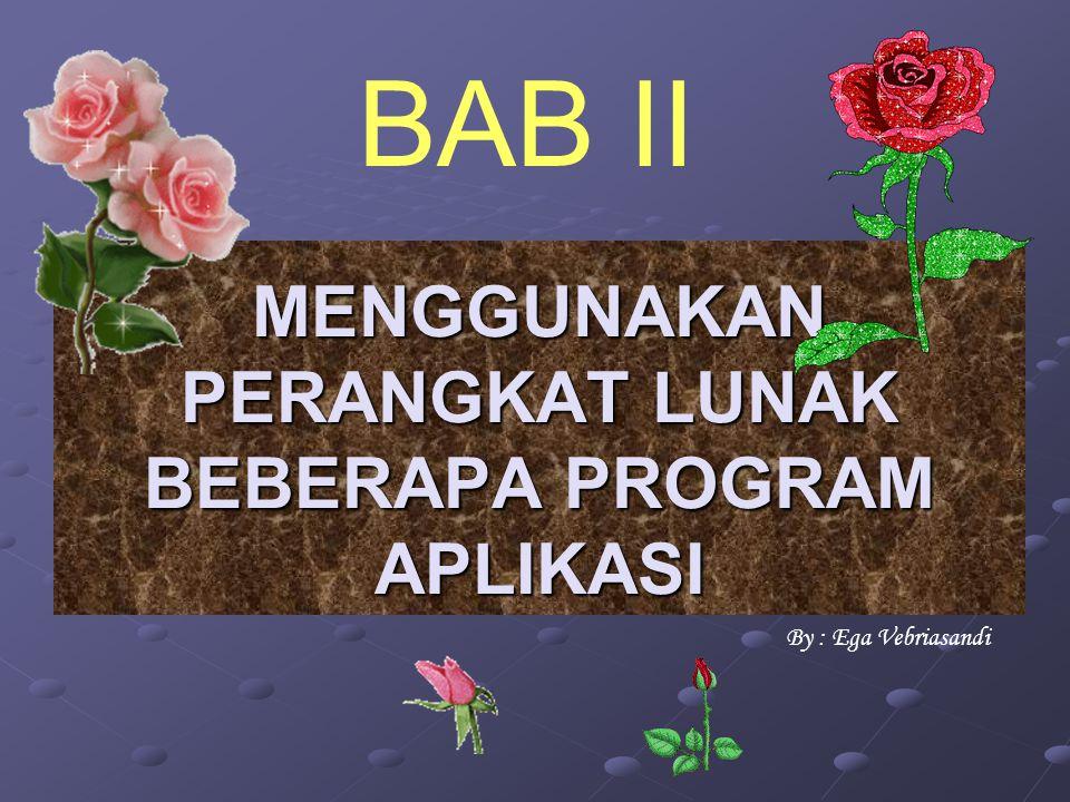 MENGGUNAKAN PERANGKAT LUNAK BEBERAPA PROGRAM APLIKASI By : Ega Vebriasandi BAB II