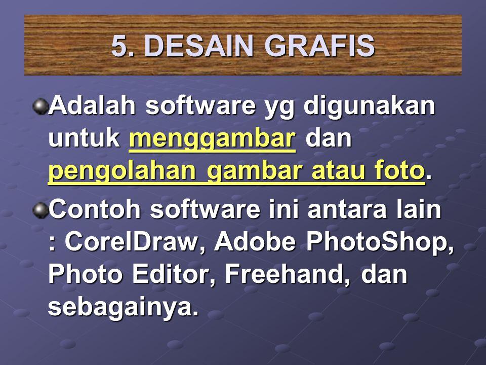 5. DESAIN GRAFIS Adalah software yg digunakan untuk menggambar dan pengolahan gambar atau foto. Contoh software ini antara lain : CorelDraw, Adobe Pho