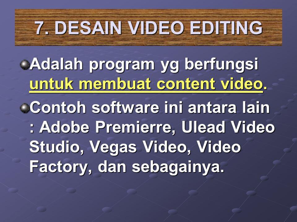 7. DESAIN VIDEO EDITING Adalah program yg berfungsi untuk membuat content video. Contoh software ini antara lain : Adobe Premierre, Ulead Video Studio