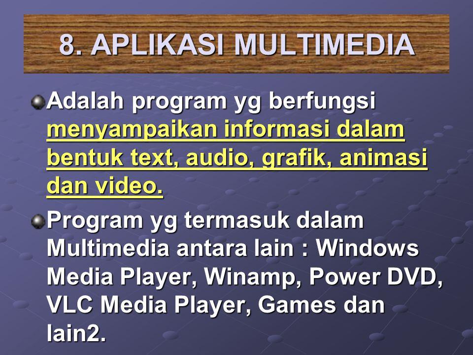 8. APLIKASI MULTIMEDIA Adalah program yg berfungsi menyampaikan informasi dalam bentuk text, audio, grafik, animasi dan video. Program yg termasuk dal