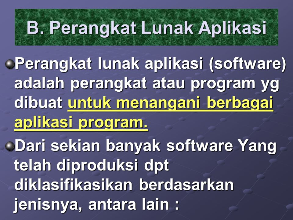Perangkat lunak aplikasi (software) adalah perangkat atau program yg dibuat untuk menangani berbagai aplikasi program. Dari sekian banyak software Yan