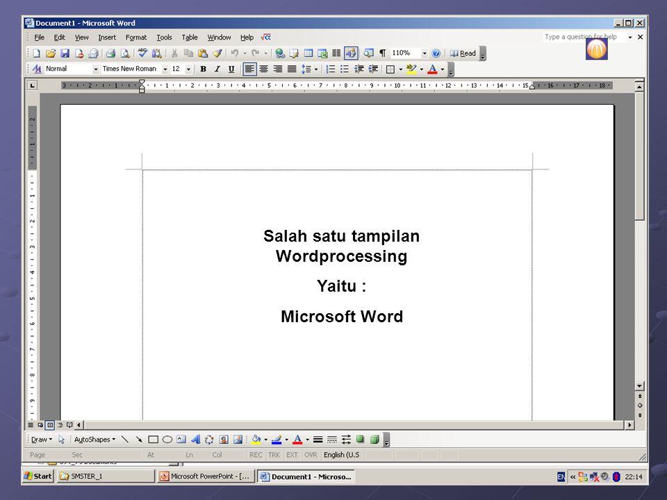 Salah satu tampilan Wordprocessing Yaitu : Microsoft Word