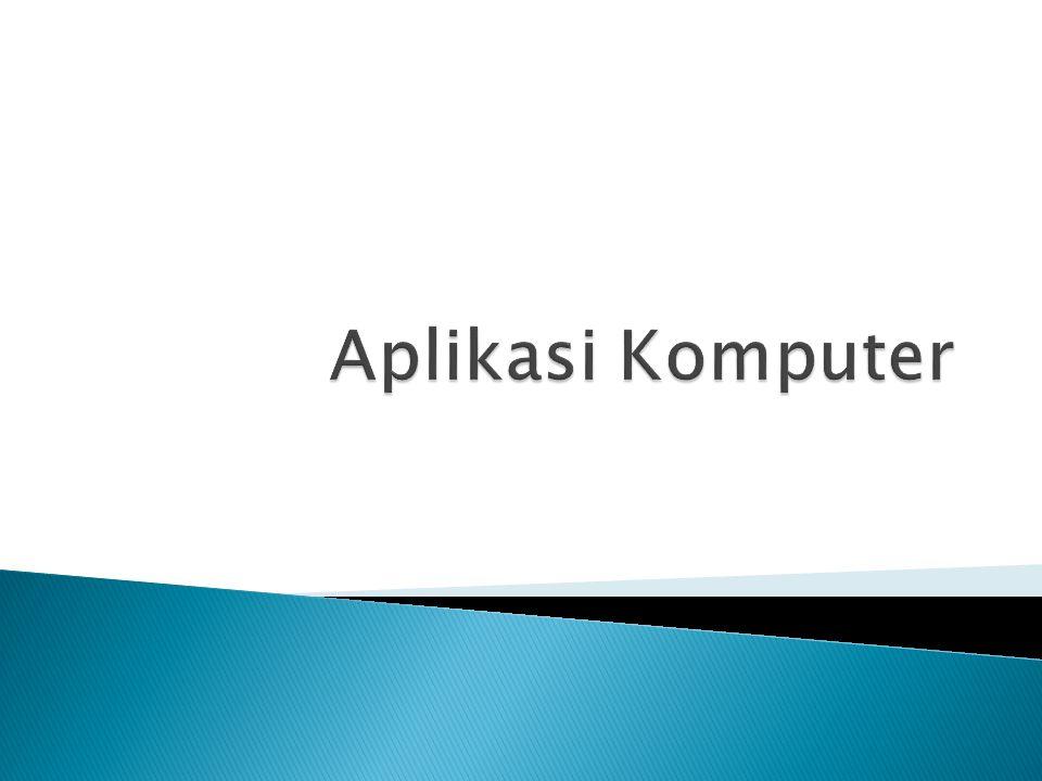 Aplikasi Komputer atau Aplikasi Software : a.