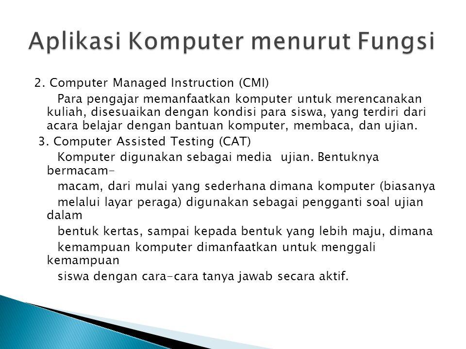 2. Computer Managed Instruction (CMI) Para pengajar memanfaatkan komputer untuk merencanakan kuliah, disesuaikan dengan kondisi para siswa, yang terdi