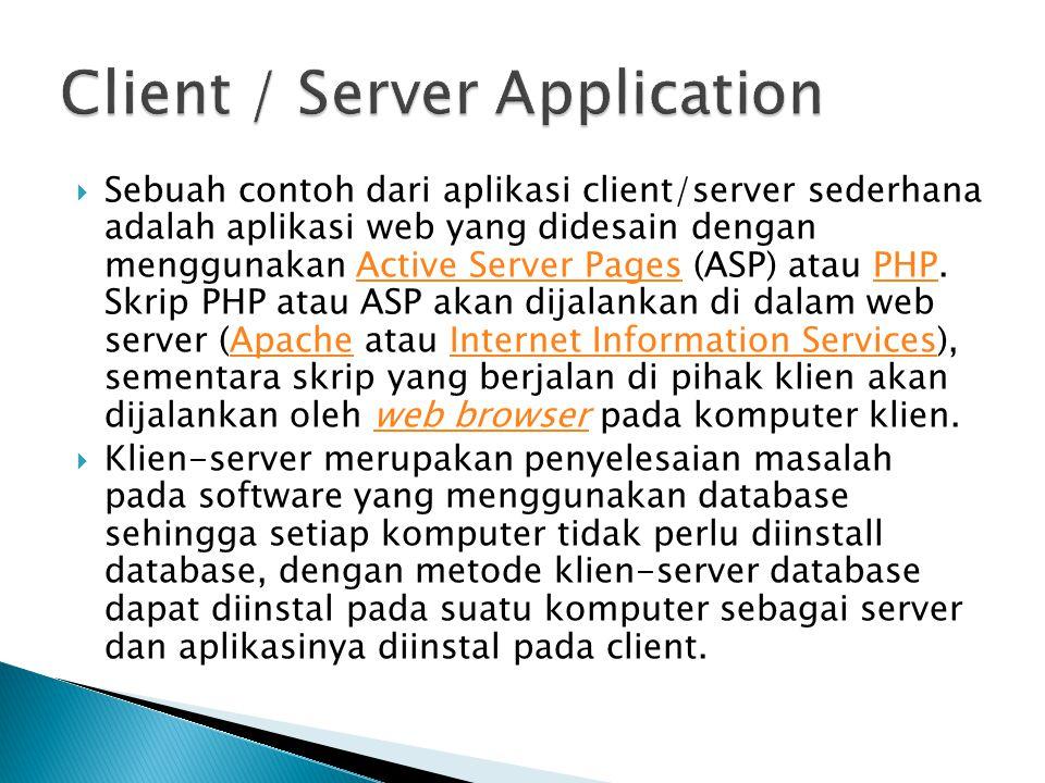  Sebuah contoh dari aplikasi client/server sederhana adalah aplikasi web yang didesain dengan menggunakan Active Server Pages (ASP) atau PHP. Skrip P