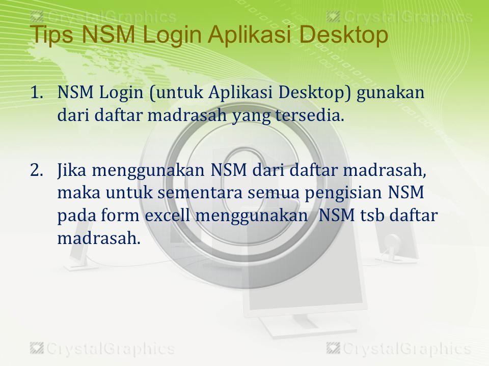 1.NSM Login (untuk Aplikasi Desktop) gunakan dari daftar madrasah yang tersedia.