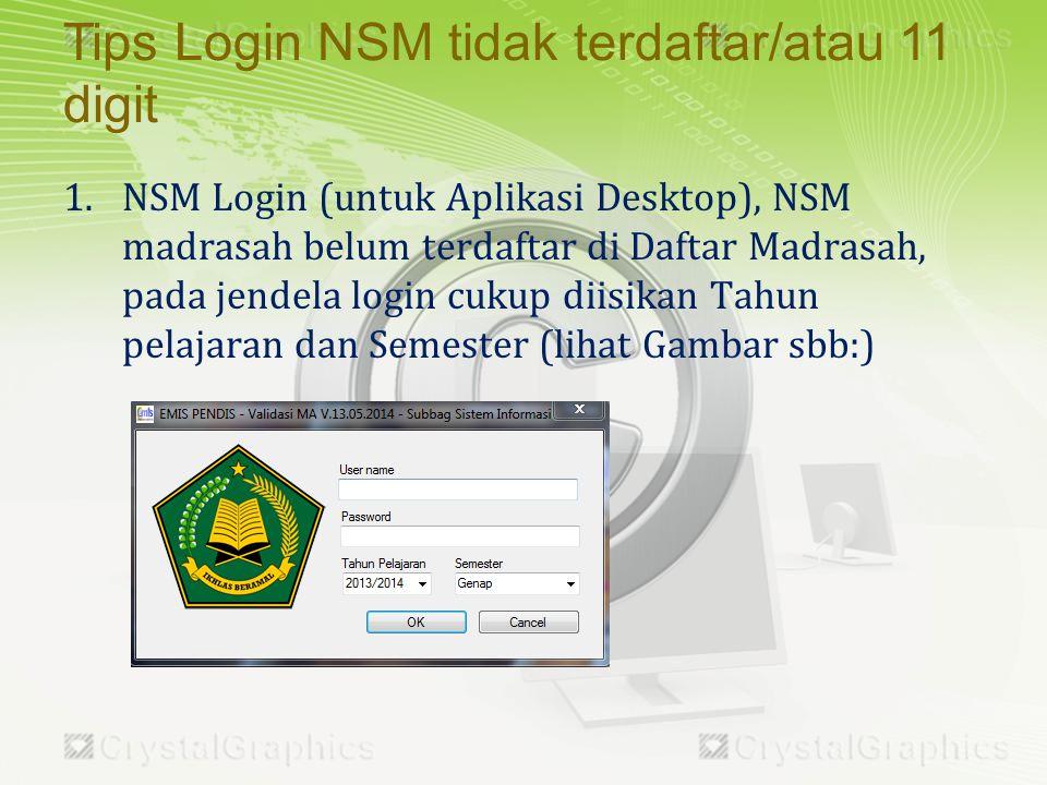 1.NSM Login (untuk Aplikasi Desktop), NSM madrasah belum terdaftar di Daftar Madrasah, pada jendela login cukup diisikan Tahun pelajaran dan Semester (lihat Gambar sbb:) Tips Login NSM tidak terdaftar/atau 11 digit