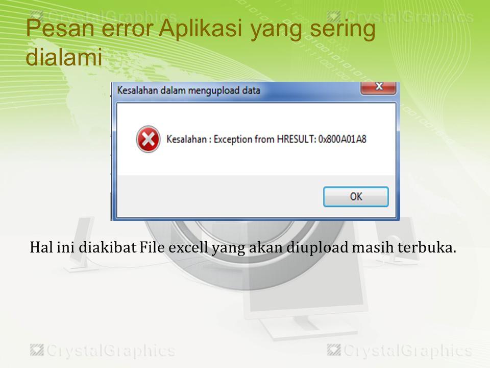 Hal ini diakibat File excell yang akan diupload masih terbuka.