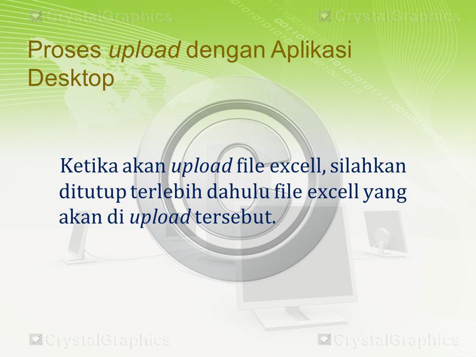 Ketika akan upload file excell, silahkan ditutup terlebih dahulu file excell yang akan di upload tersebut.