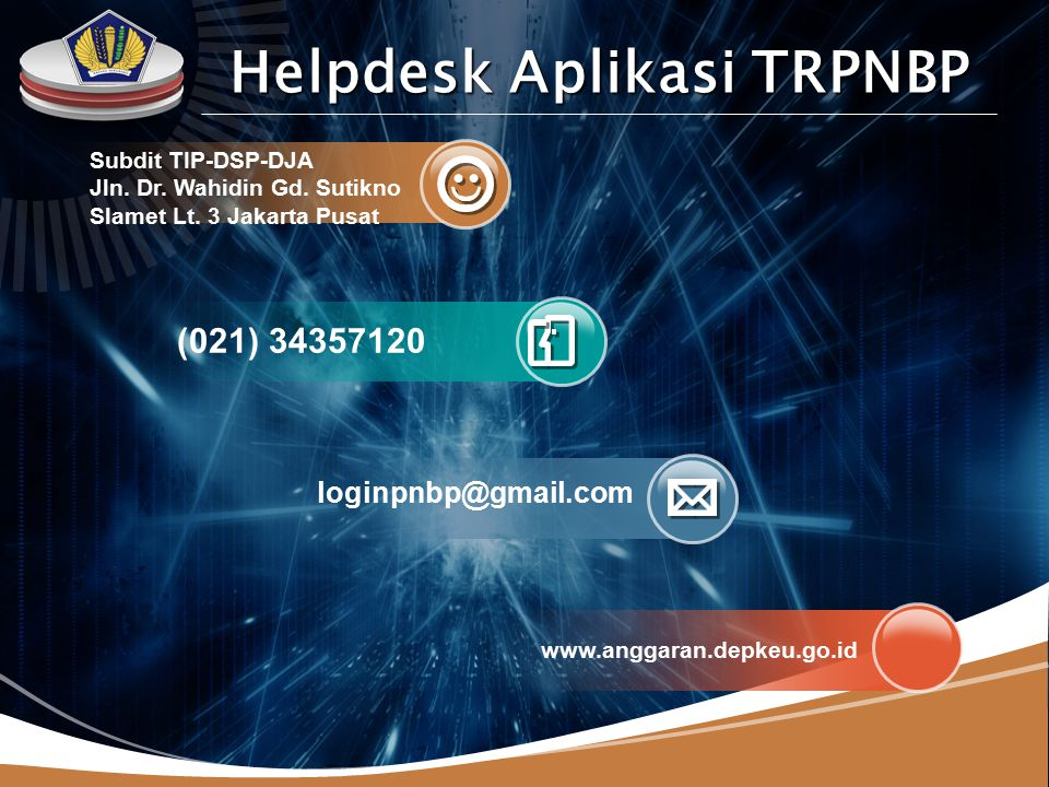 LOGO loginpnbp@gmail.com (021) 34357120 Subdit TIP-DSP-DJA Jln. Dr. Wahidin Gd. Sutikno Slamet Lt. 3 Jakarta Pusat www.anggaran.depkeu.go.id Helpdesk