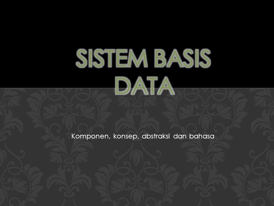 3 3 Basis Data Setelah mengikuti kuliah ini, mahasiswa akan dapat: mengidentifikasi komponen sistem basis data menjelaskan konsep DBMS menguraikan konsep abstraksi data membedakan berbagai bahasa basis data Goal