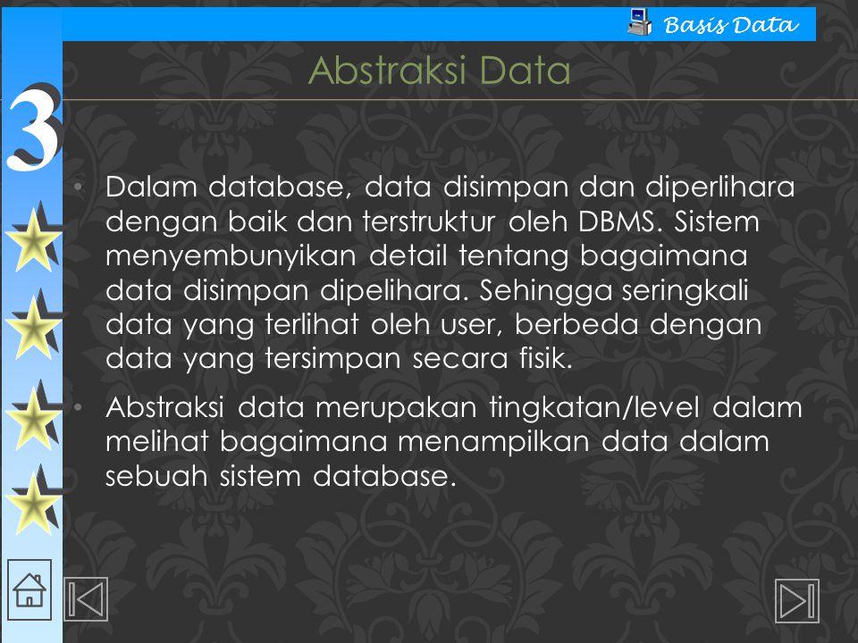 3 3 Basis Data Dalam database, data disimpan dan diperlihara dengan baik dan terstruktur oleh DBMS.