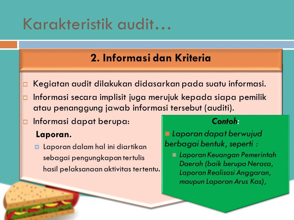Karakteristik audit…  Kegiatan audit dilakukan didasarkan pada suatu informasi.