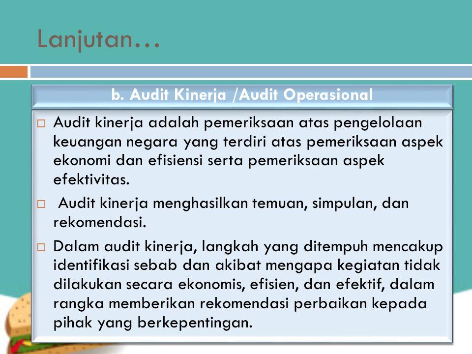 Lanjutan…  Audit kinerja adalah pemeriksaan atas pengelolaan keuangan negara yang terdiri atas pemeriksaan aspek ekonomi dan efisiensi serta pemeriksaan aspek efektivitas.