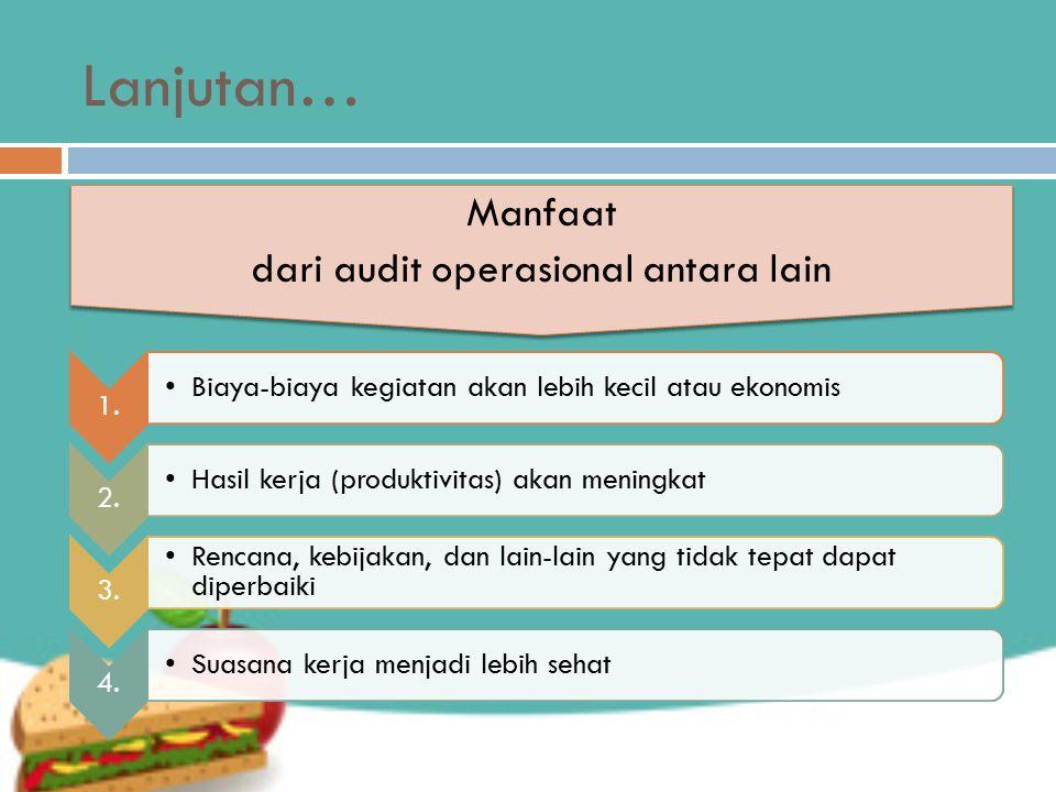 Lanjutan… Manfaat dari audit operasional antara lain Manfaat dari audit operasional antara lain 1.