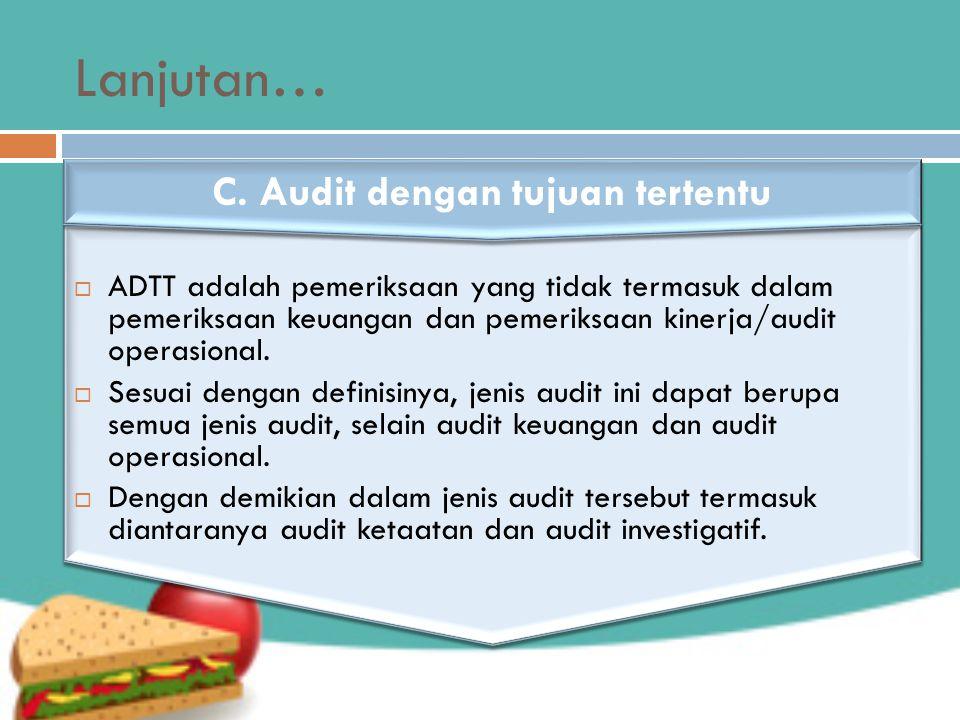 Lanjutan…  ADTT adalah pemeriksaan yang tidak termasuk dalam pemeriksaan keuangan dan pemeriksaan kinerja/audit operasional.  Sesuai dengan definisi