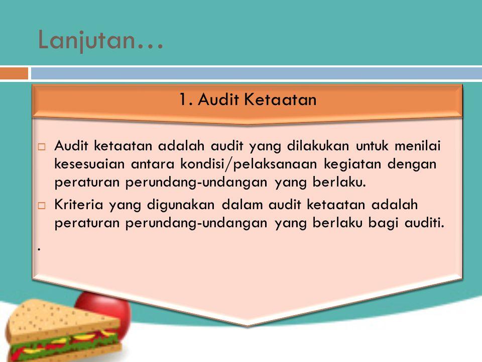 Lanjutan…  Audit ketaatan adalah audit yang dilakukan untuk menilai kesesuaian antara kondisi/pelaksanaan kegiatan dengan peraturan perundang-undangan yang berlaku.
