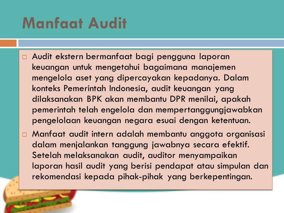 Manfaat Audit  Audit ekstern bermanfaat bagi pengguna laporan keuangan untuk mengetahui bagaimana manajemen mengelola aset yang dipercayakan kepadanya.