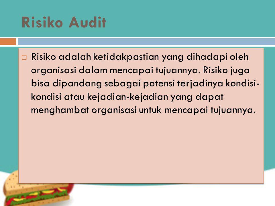 Risiko Audit  Risiko adalah ketidakpastian yang dihadapi oleh organisasi dalam mencapai tujuannya. Risiko juga bisa dipandang sebagai potensi terjadi