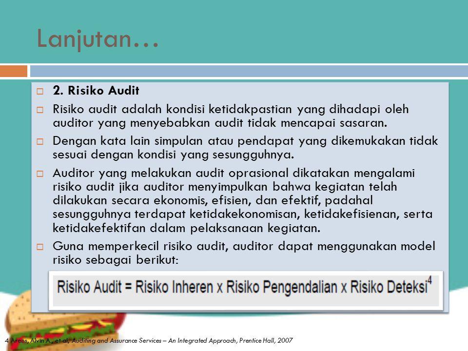 Lanjutan…  2. Risiko Audit  Risiko audit adalah kondisi ketidakpastian yang dihadapi oleh auditor yang menyebabkan audit tidak mencapai sasaran.  D