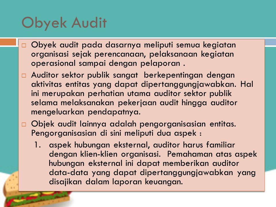 Obyek Audit  Obyek audit pada dasarnya meliputi semua kegiatan organisasi sejak perencanaan, pelaksanaan kegiatan operasional sampai dengan pelaporan