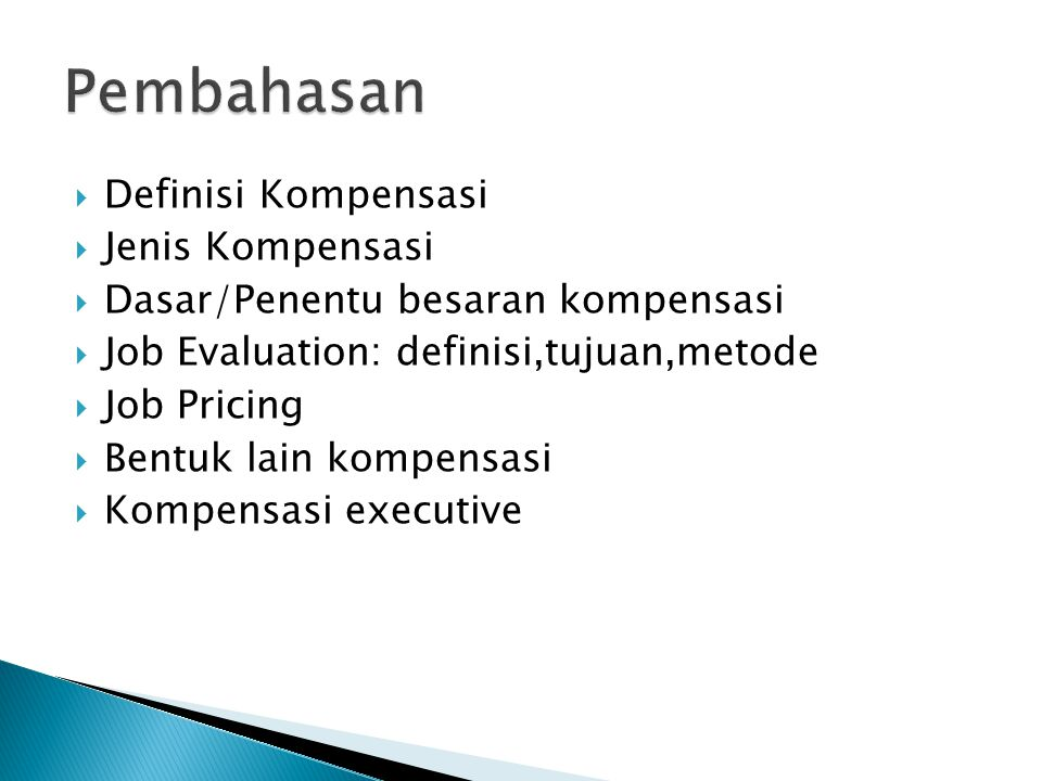  Definisi Kompensasi  Jenis Kompensasi  Dasar/Penentu besaran kompensasi  Job Evaluation: definisi,tujuan,metode  Job Pricing  Bentuk lain kompe