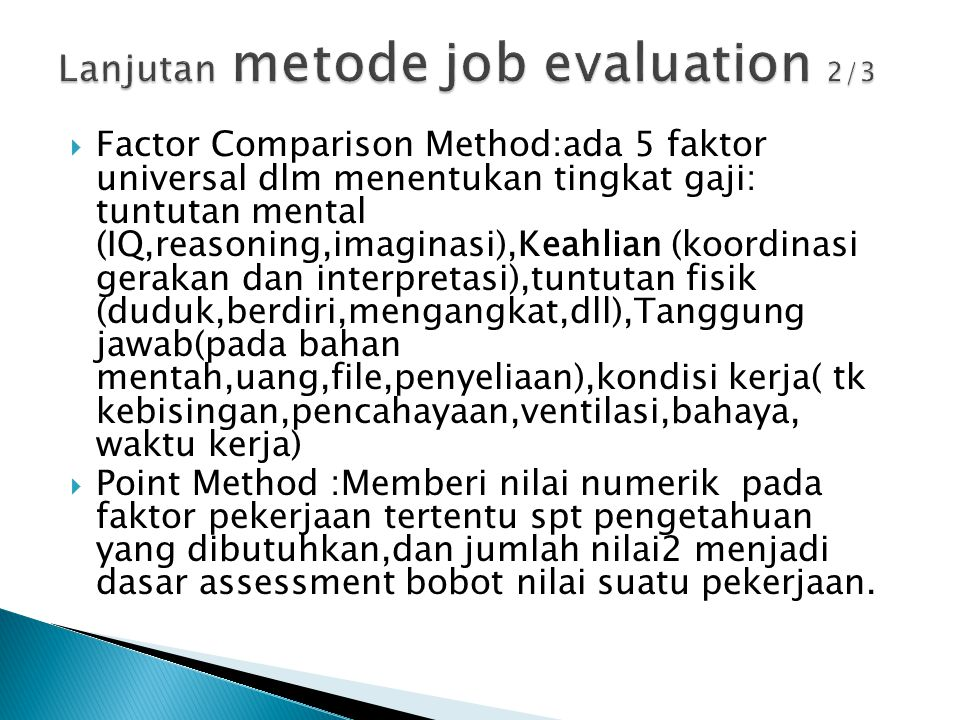 Factor Comparison Method:ada 5 faktor universal dlm menentukan tingkat gaji: tuntutan mental (IQ,reasoning,imaginasi),Keahlian (koordinasi gerakan d