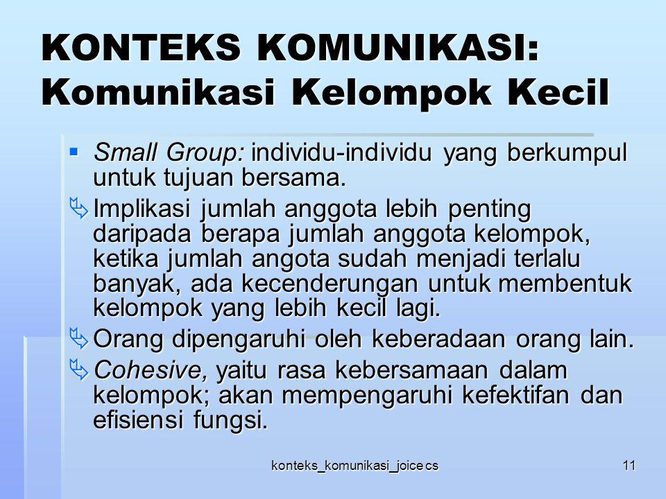 konteks_komunikasi_joice cs11 KONTEKS KOMUNIKASI: Komunikasi Kelompok Kecil  Small Group: individu-individu yang berkumpul untuk tujuan bersama.  Im