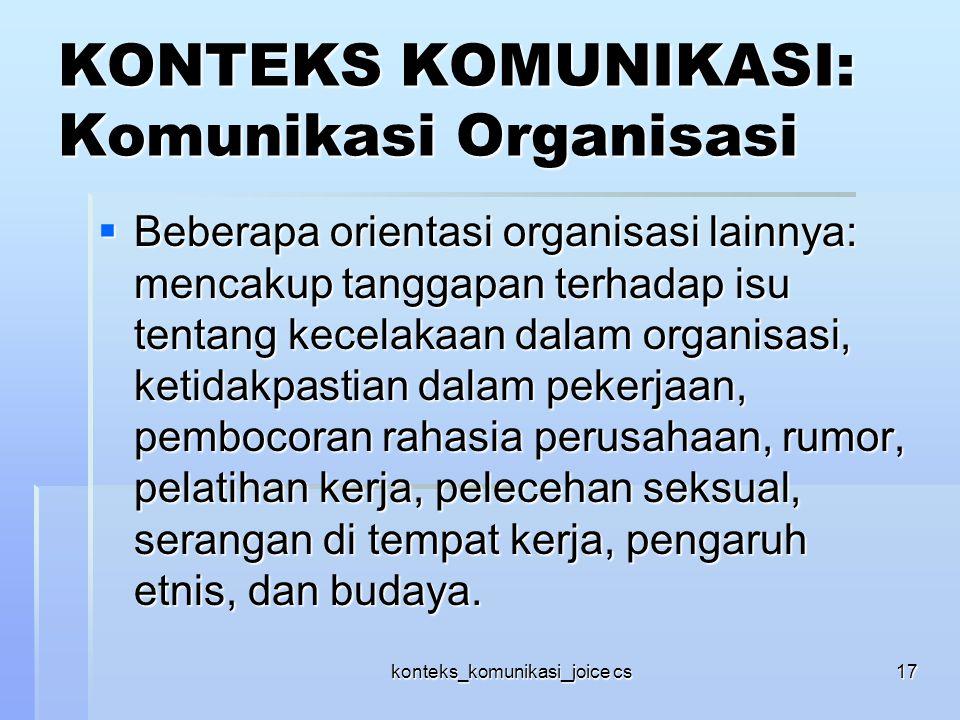 konteks_komunikasi_joice cs17 KONTEKS KOMUNIKASI: Komunikasi Organisasi  Beberapa orientasi organisasi lainnya: mencakup tanggapan terhadap isu tenta