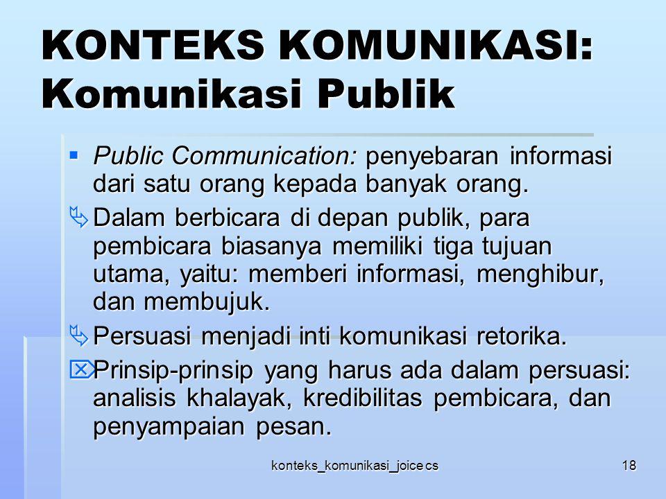 konteks_komunikasi_joice cs18 KONTEKS KOMUNIKASI: Komunikasi Publik  Public Communication: penyebaran informasi dari satu orang kepada banyak orang.