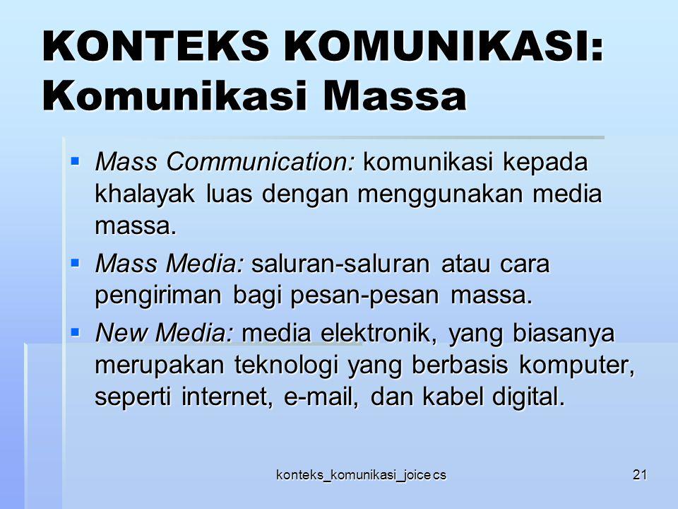 konteks_komunikasi_joice cs21 KONTEKS KOMUNIKASI: Komunikasi Massa  Mass Communication: komunikasi kepada khalayak luas dengan menggunakan media mass