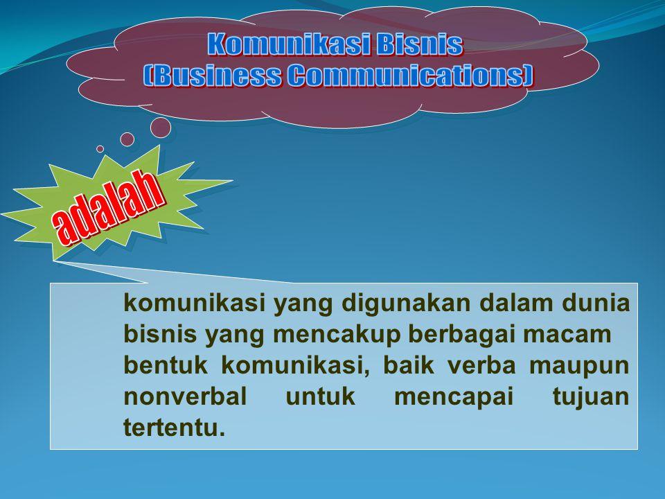 komunikasi yang digunakan dalam dunia bisnis yang mencakup berbagai macam bentuk komunikasi, baik verba maupun nonverbal untuk mencapai tujuan tertentu.