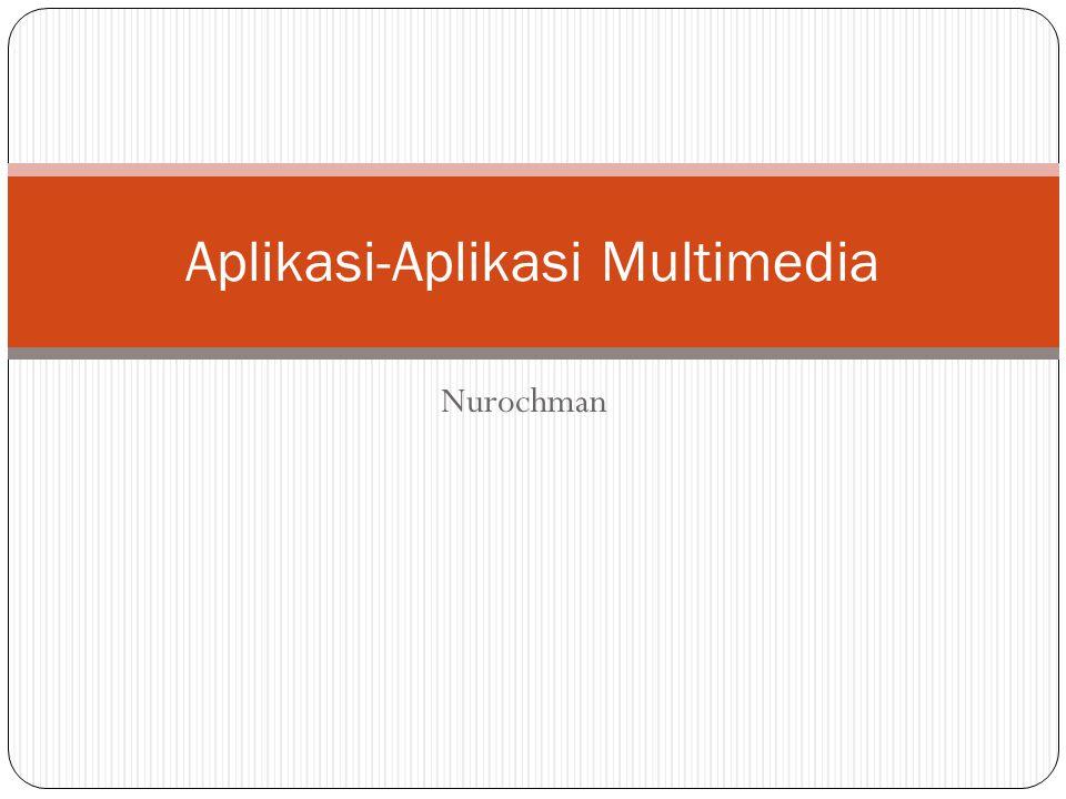 Nurochman Aplikasi-Aplikasi Multimedia