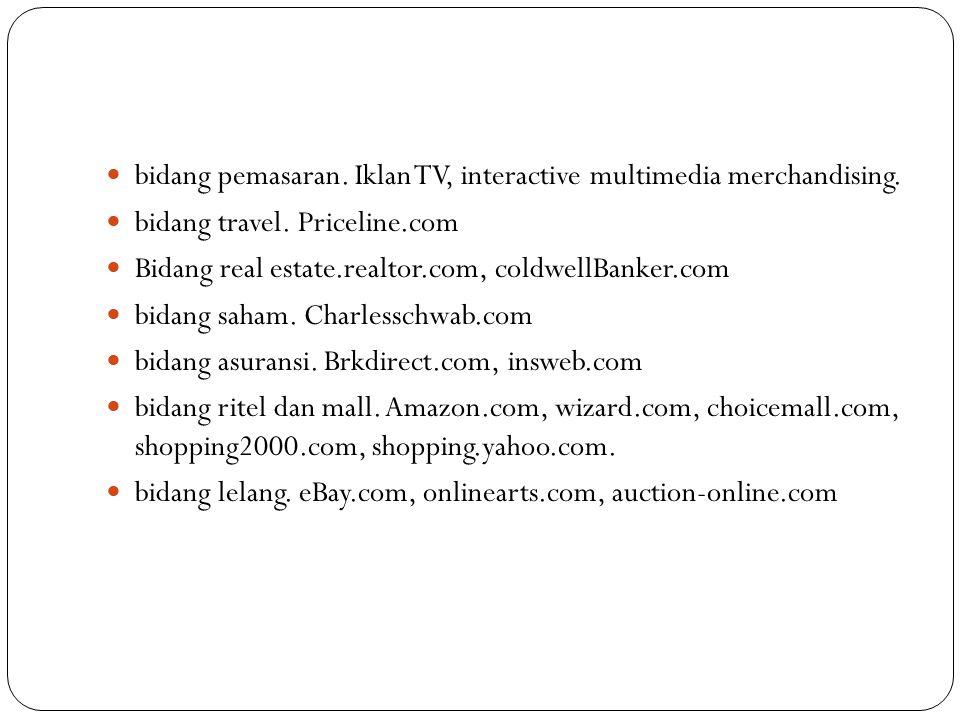 bidang pemasaran. Iklan TV, interactive multimedia merchandising. bidang travel. Priceline.com Bidang real estate.realtor.com, coldwellBanker.com bida