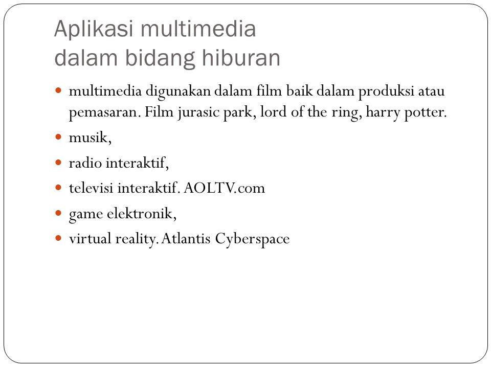 Aplikasi multimedia dalam bidang hiburan multimedia digunakan dalam film baik dalam produksi atau pemasaran. Film jurasic park, lord of the ring, harr