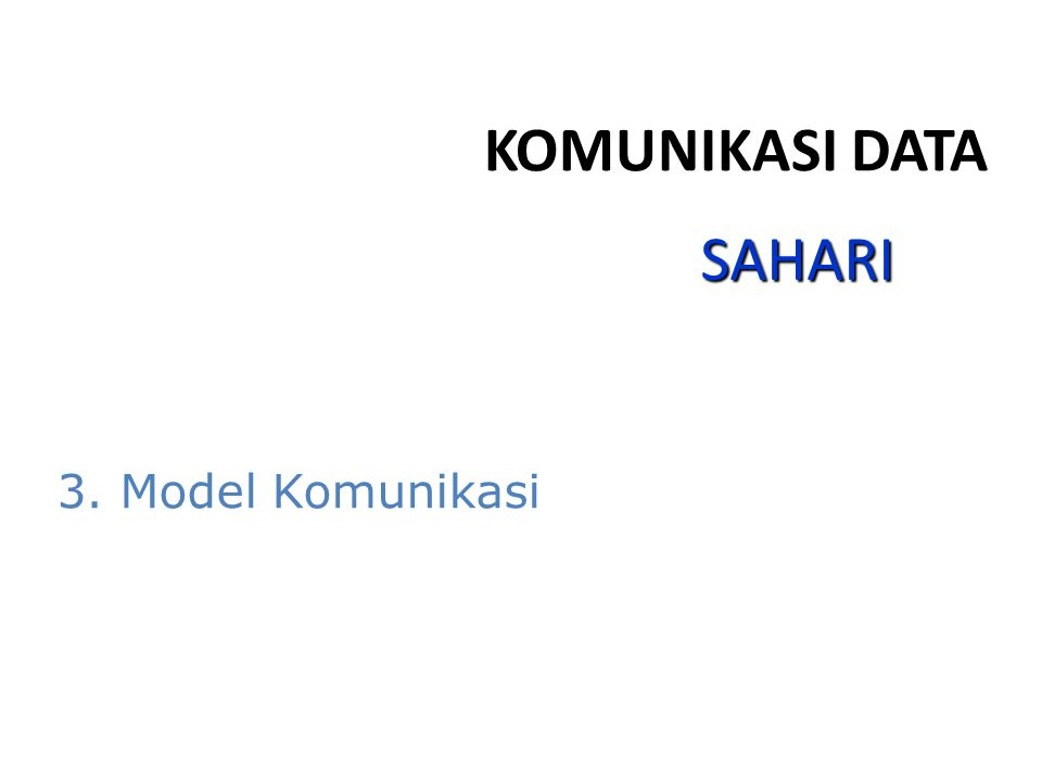KOMUNIKASI DATA 3. Model Komunikasi SAHARI