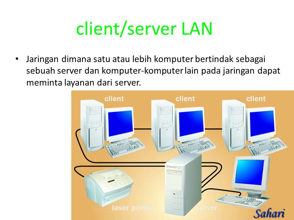 client/server LAN Jaringan dimana satu atau lebih komputer bertindak sebagai sebuah server dan komputer-komputer lain pada jaringan dapat meminta laya