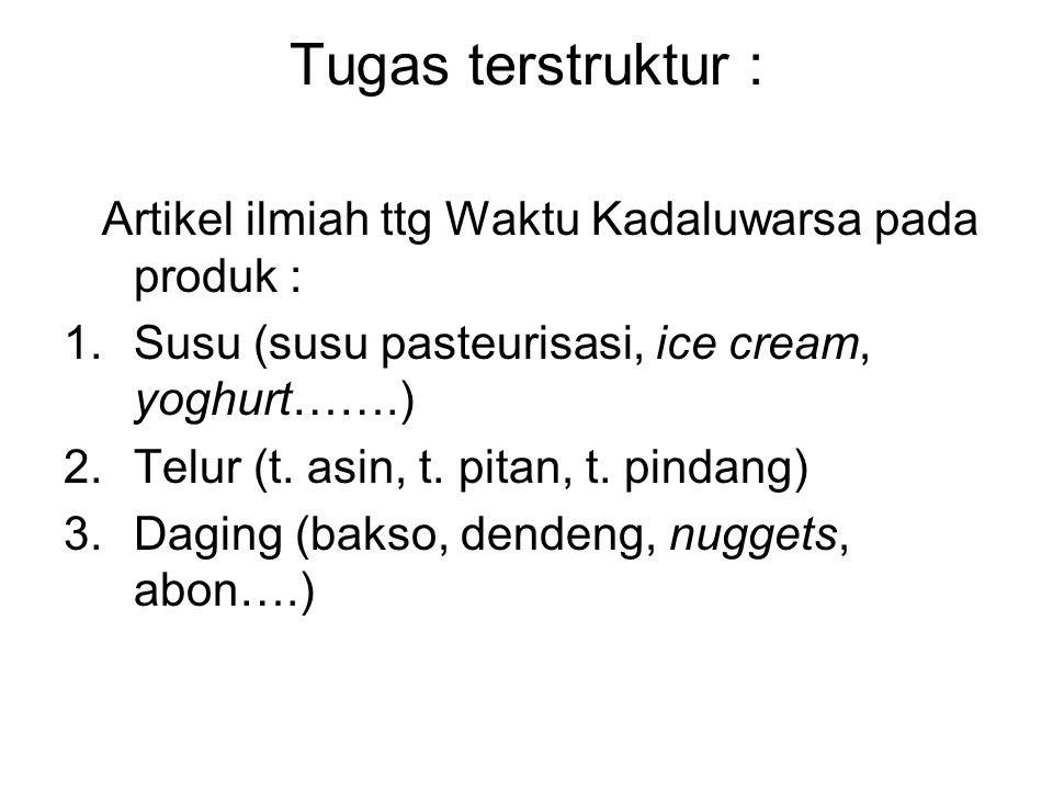 Tugas terstruktur : Artikel ilmiah ttg Waktu Kadaluwarsa pada produk : 1.Susu (susu pasteurisasi, ice cream, yoghurt…….) 2.Telur (t. asin, t. pitan, t