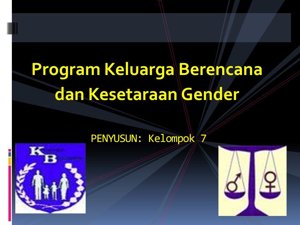 Program Keluarga Berencana dan Kesetaraan Gender PENYUSUN: Kelompok 7