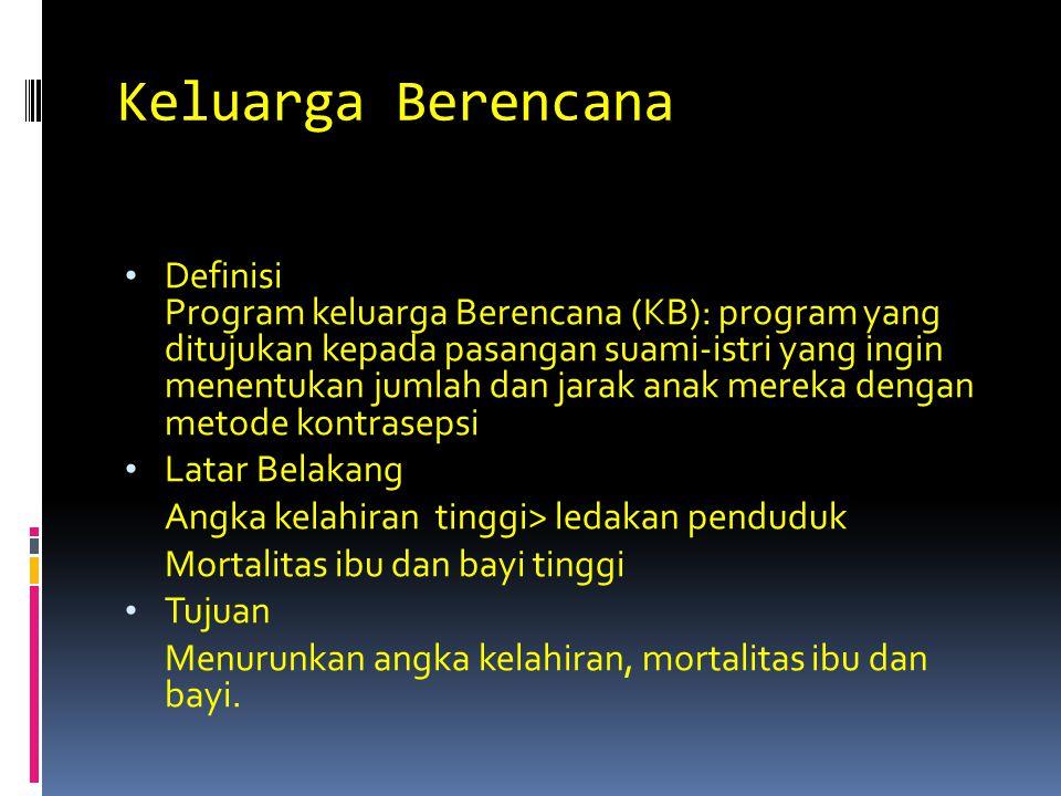 Keluarga Berencana Definisi Program keluarga Berencana (KB): program yang ditujukan kepada pasangan suami-istri yang ingin menentukan jumlah dan jarak