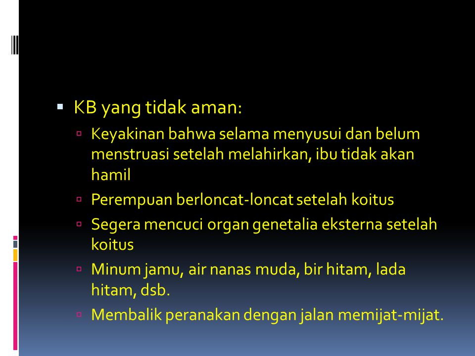  KB yang tidak aman:  Keyakinan bahwa selama menyusui dan belum menstruasi setelah melahirkan, ibu tidak akan hamil  Perempuan berloncat-loncat set