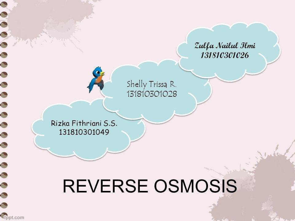 REVERSE OSMOSIS Rizka Fithriani S.S. 131810301049 Rizka Fithriani S.S. 131810301049 Shelly Trissa R. 131810301028 Shelly Trissa R. 131810301028 Zulfa