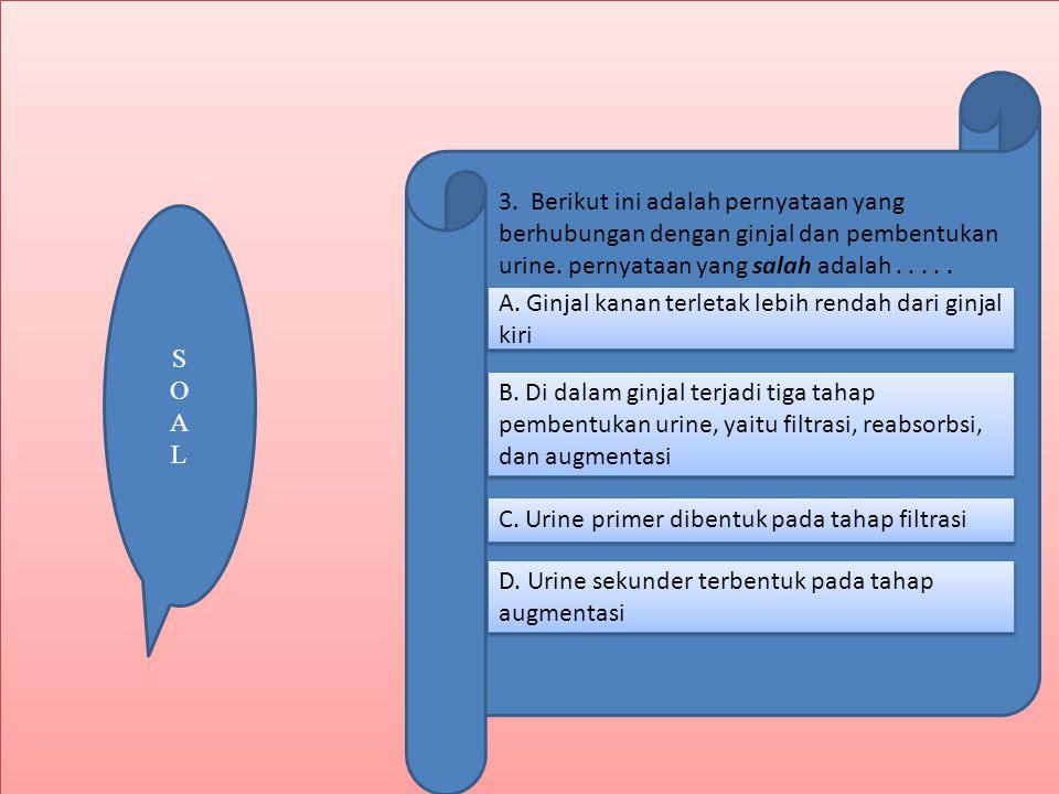 SOALSOAL 3.Berikut ini adalah pernyataan yang berhubungan dengan ginjal dan pembentukan urine.