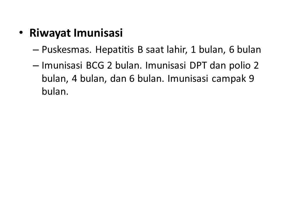 Riwayat Imunisasi – Puskesmas. Hepatitis B saat lahir, 1 bulan, 6 bulan – Imunisasi BCG 2 bulan. Imunisasi DPT dan polio 2 bulan, 4 bulan, dan 6 bulan