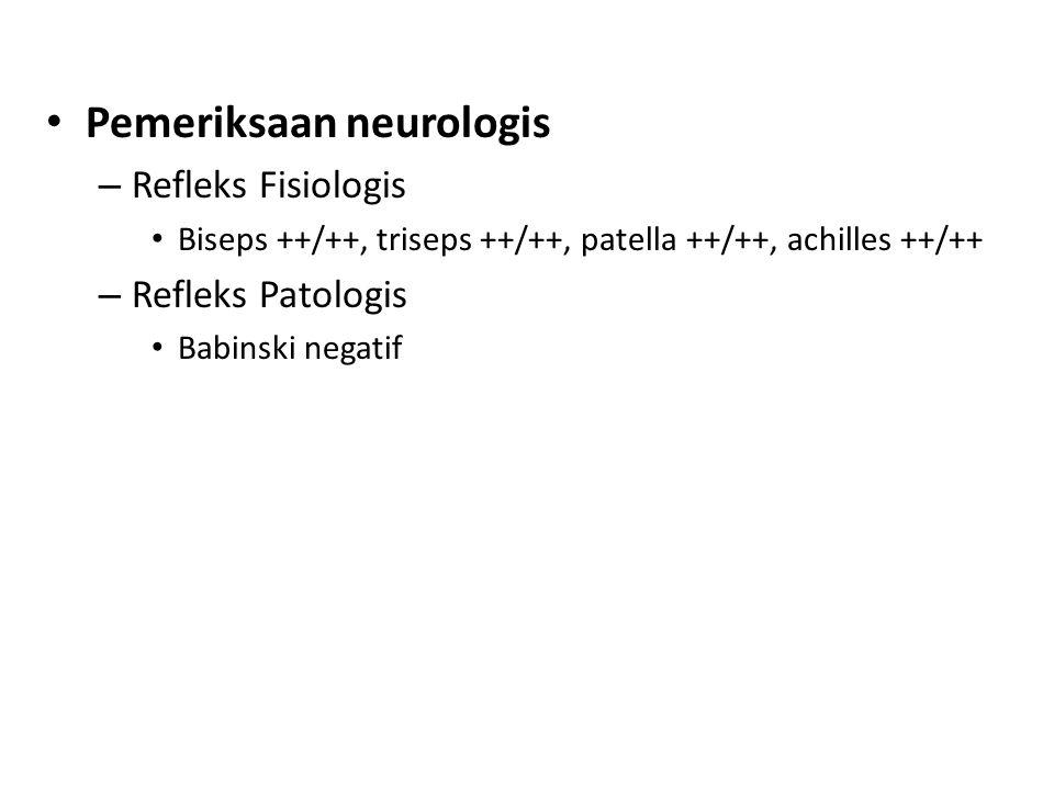 Pemeriksaan neurologis – Refleks Fisiologis Biseps ++/++, triseps ++/++, patella ++/++, achilles ++/++ – Refleks Patologis Babinski negatif