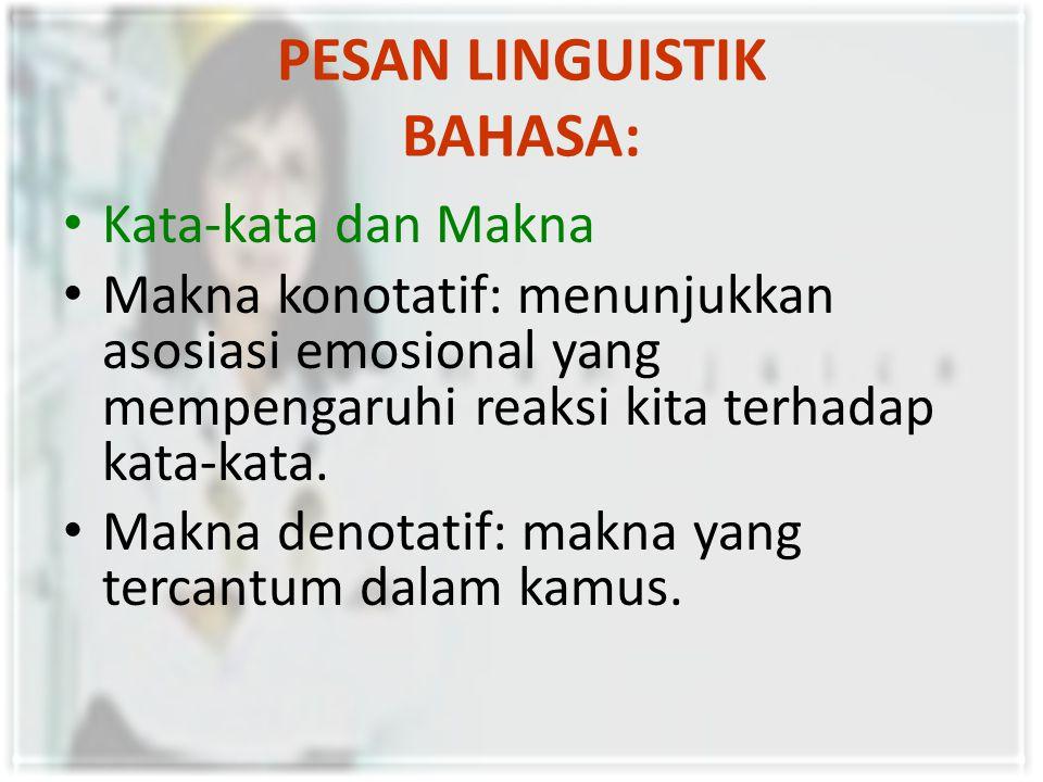 PESAN LINGUISTIK BAHASA: Kata-kata dan Makna Makna konotatif: menunjukkan asosiasi emosional yang mempengaruhi reaksi kita terhadap kata-kata.